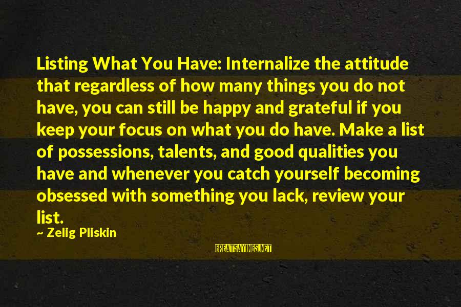 Yourself Attitude Sayings By Zelig Pliskin: Listing What You Have: Internalize the attitude that regardless of how many things you do