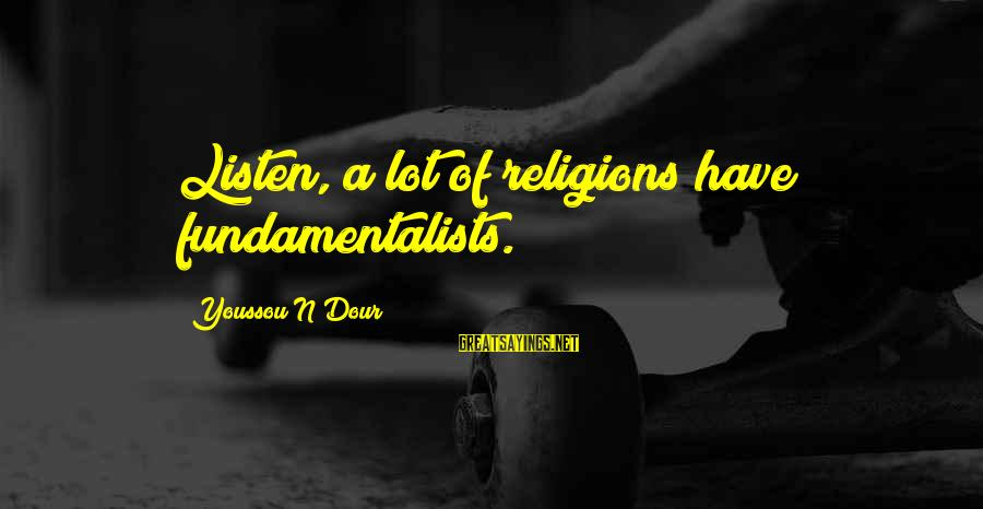 Youssou N'dour Sayings By Youssou N'Dour: Listen, a lot of religions have fundamentalists.