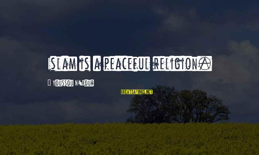 Youssou N'dour Sayings By Youssou N'Dour: Islam is a peaceful religion.