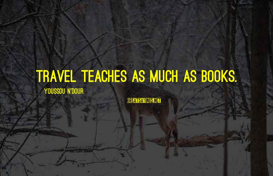Youssou N'dour Sayings By Youssou N'Dour: Travel teaches as much as books.