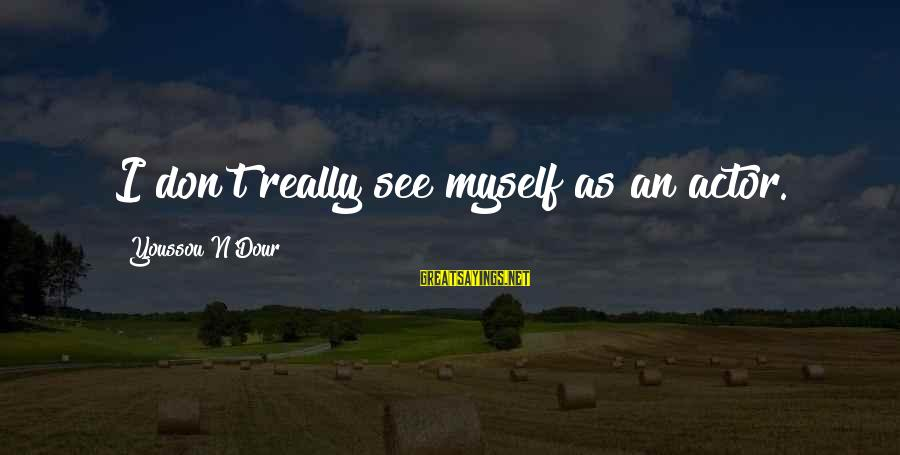 Youssou N'dour Sayings By Youssou N'Dour: I don't really see myself as an actor.