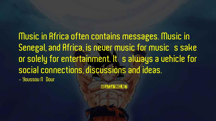 Youssou N'dour Sayings By Youssou N'Dour: Music in Africa often contains messages. Music in Senegal, and Africa, is never music for