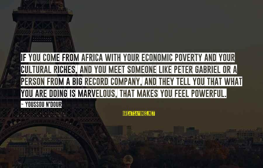 Youssou N'dour Sayings By Youssou N'Dour: If you come from Africa with your economic poverty and your cultural riches, and you