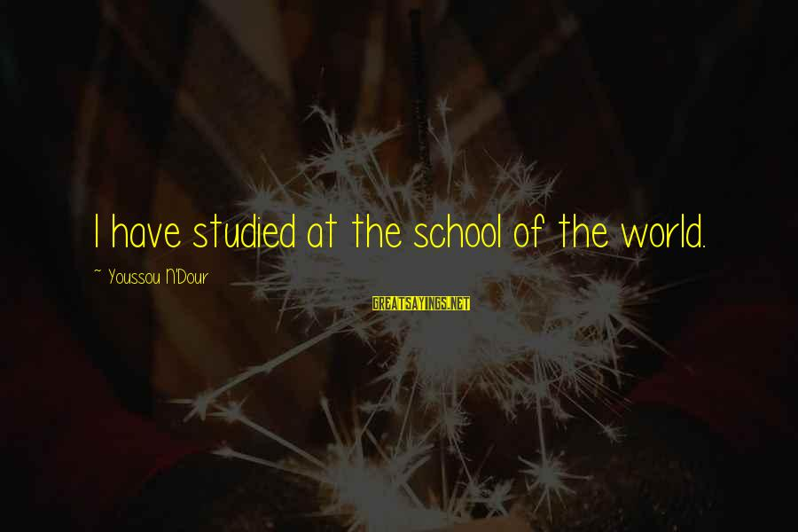 Youssou N'dour Sayings By Youssou N'Dour: I have studied at the school of the world.