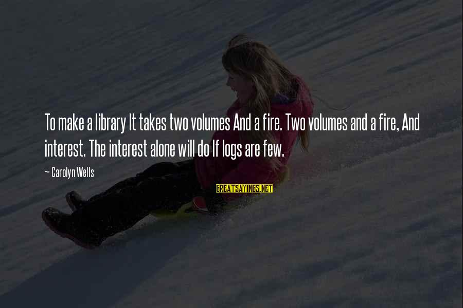 Youth And Revolution Sayings By Carolyn Wells: To make a library It takes two volumes And a fire. Two volumes and a