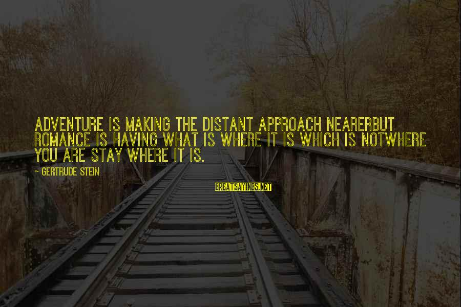 Youth And Revolution Sayings By Gertrude Stein: Adventure is making the distant approach nearerbut romance is having what is where it is