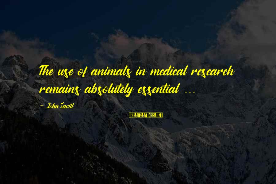 Youth And Revolution Sayings By John Savill: The use of animals in medical research remains absolutely essential ...
