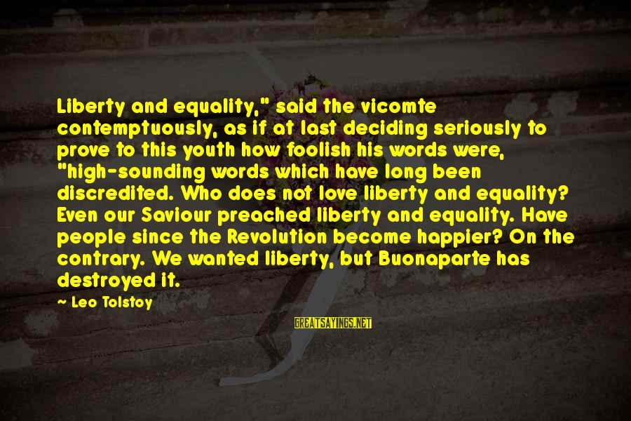 """Youth And Revolution Sayings By Leo Tolstoy: Liberty and equality,"""" said the vicomte contemptuously, as if at last deciding seriously to prove"""