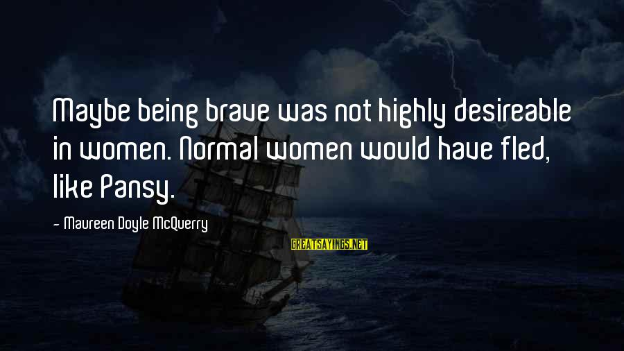 Youth And Revolution Sayings By Maureen Doyle McQuerry: Maybe being brave was not highly desireable in women. Normal women would have fled, like