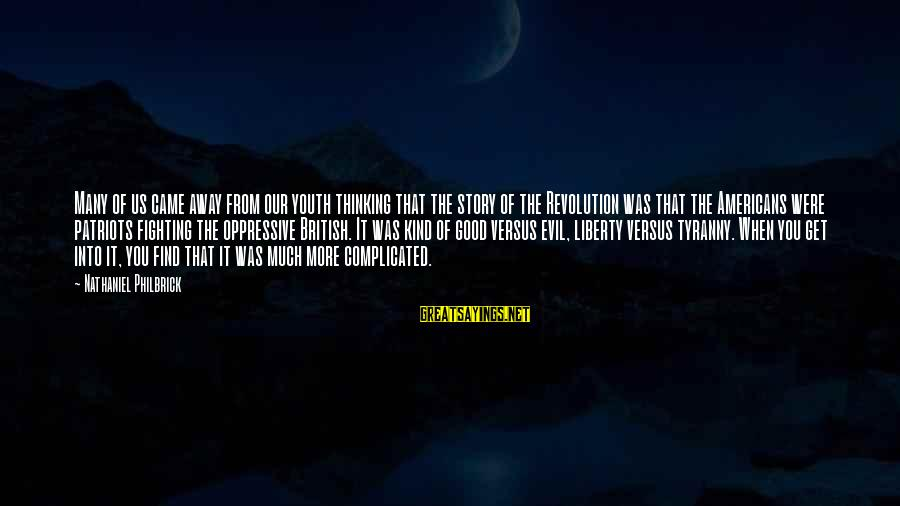 Youth And Revolution Sayings By Nathaniel Philbrick: Many of us came away from our youth thinking that the story of the Revolution