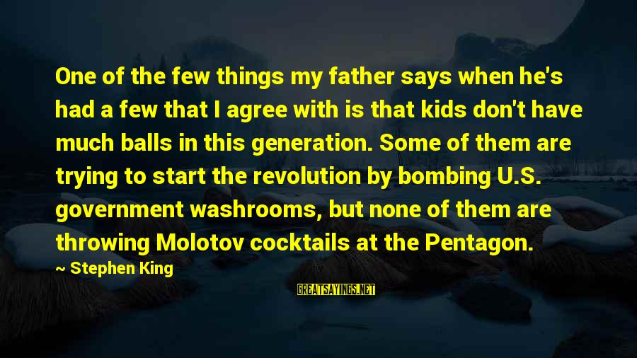 Youth And Revolution Sayings By Stephen King: One of the few things my father says when he's had a few that I