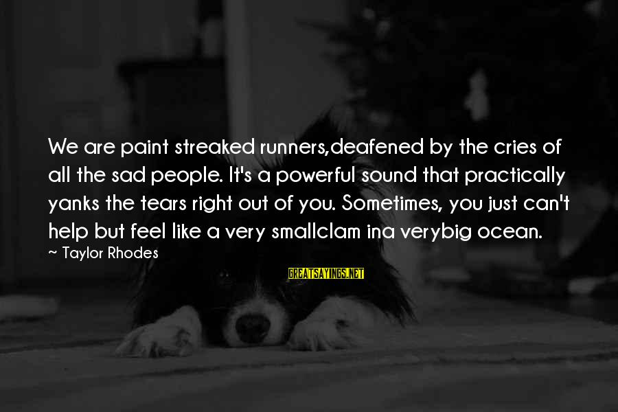 Youth And Revolution Sayings By Taylor Rhodes: We are paint streaked runners,deafened by the cries of all the sad people. It's a