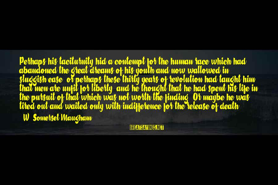 Youth And Revolution Sayings By W. Somerset Maugham: Perhaps his taciturnity hid a contempt for the human race which had abandoned the great
