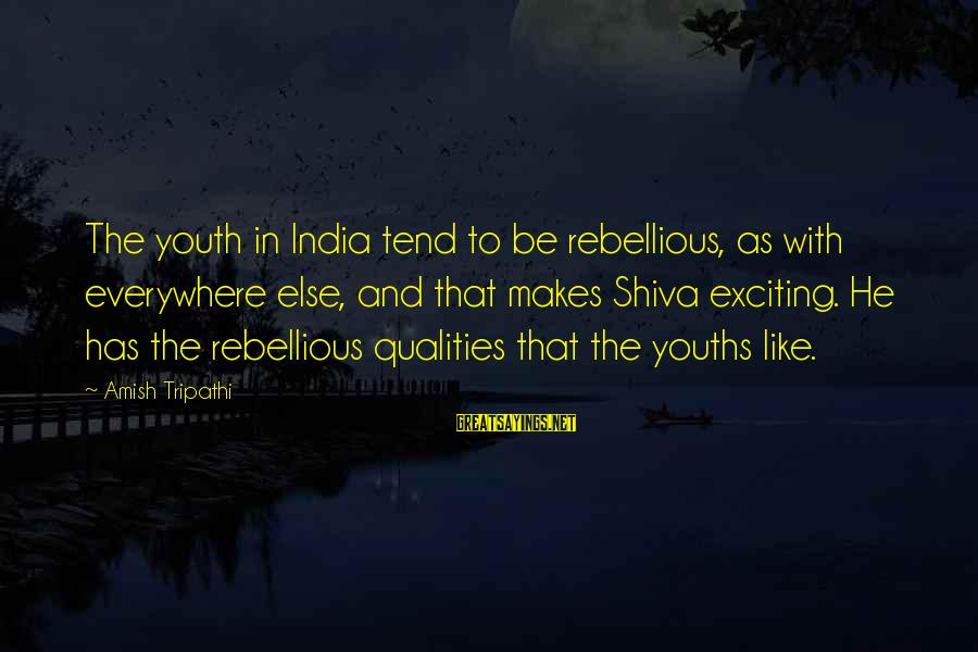 Youths Sayings By Amish Tripathi: The youth in India tend to be rebellious, as with everywhere else, and that makes