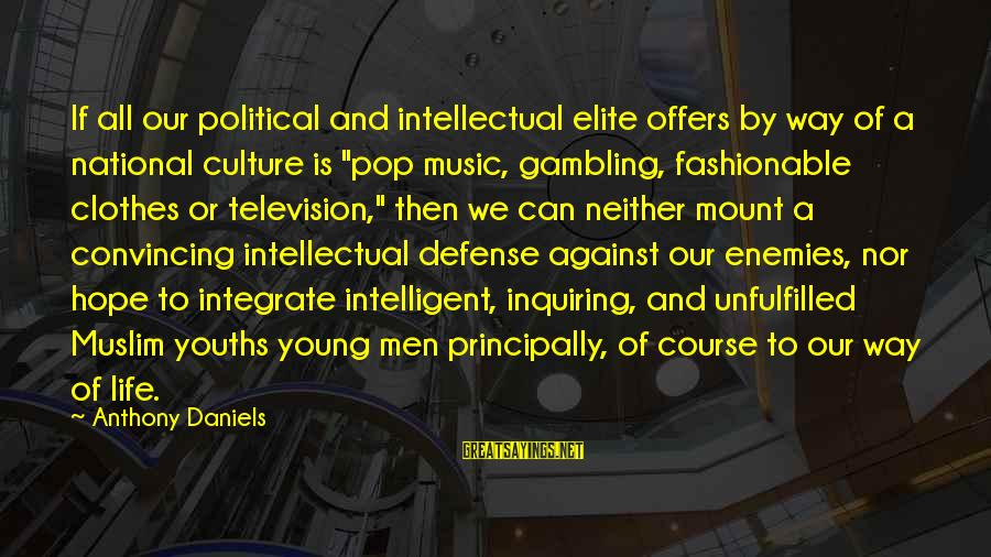 Youths Sayings By Anthony Daniels: If all our political and intellectual elite offers by way of a national culture is