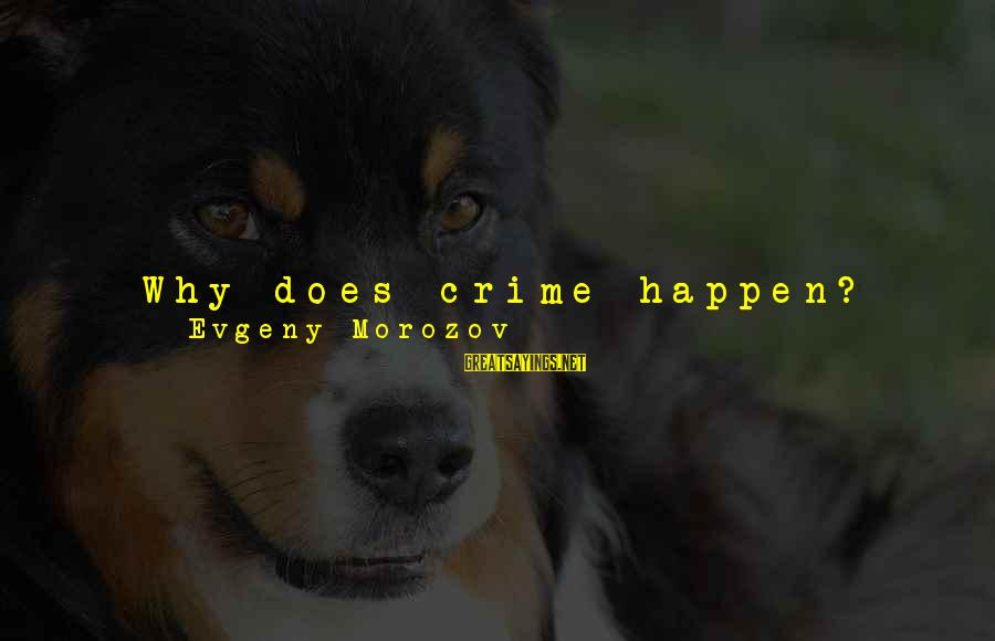 Youths Sayings By Evgeny Morozov: Why does crime happen? Well, you might say that it's because youths don't have jobs.