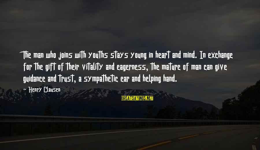 Youths Sayings By Henry Clausen: The man who joins with youths stays young in heart and mind. In exchange for
