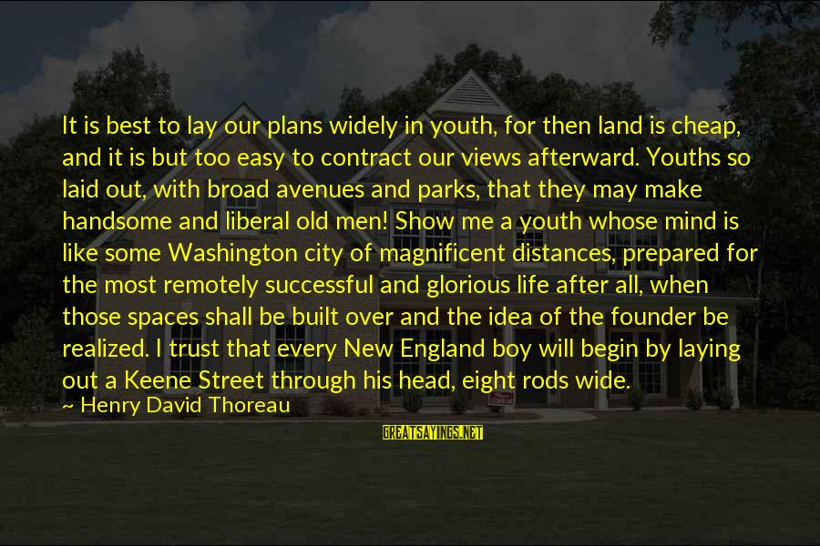 Youths Sayings By Henry David Thoreau: It is best to lay our plans widely in youth, for then land is cheap,