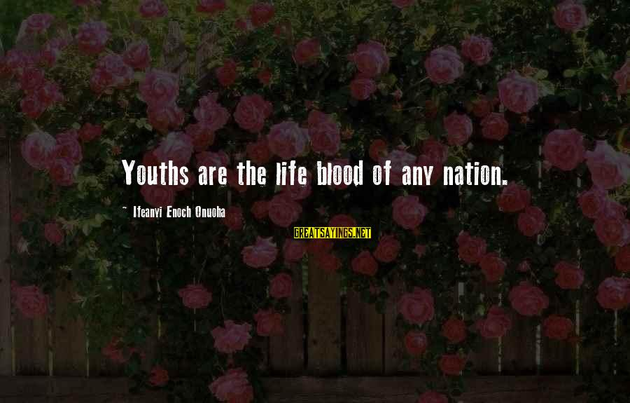 Youths Sayings By Ifeanyi Enoch Onuoha: Youths are the life blood of any nation.