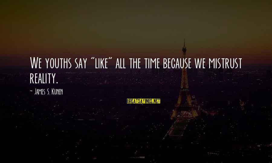 """Youths Sayings By James S. Kunen: We youths say """"like"""" all the time because we mistrust reality."""