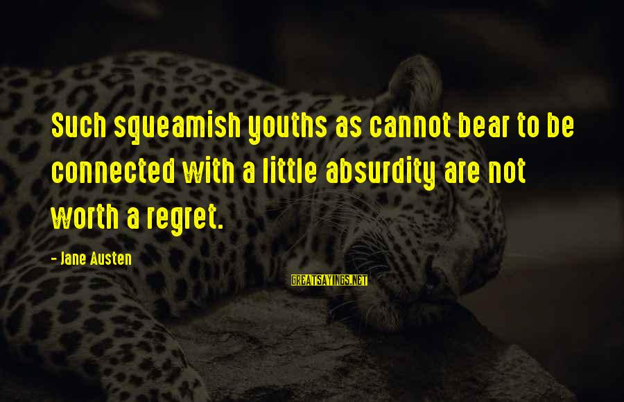 Youths Sayings By Jane Austen: Such squeamish youths as cannot bear to be connected with a little absurdity are not