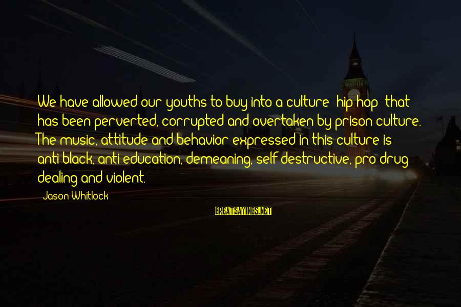Youths Sayings By Jason Whitlock: We have allowed our youths to buy into a culture (hip hop) that has been