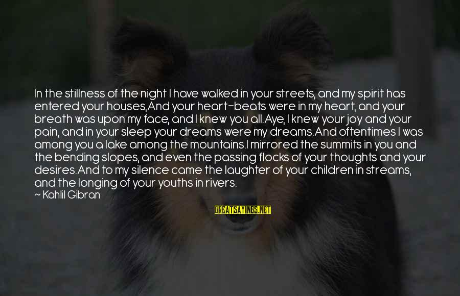 Youths Sayings By Kahlil Gibran: In the stillness of the night I have walked in your streets, and my spirit