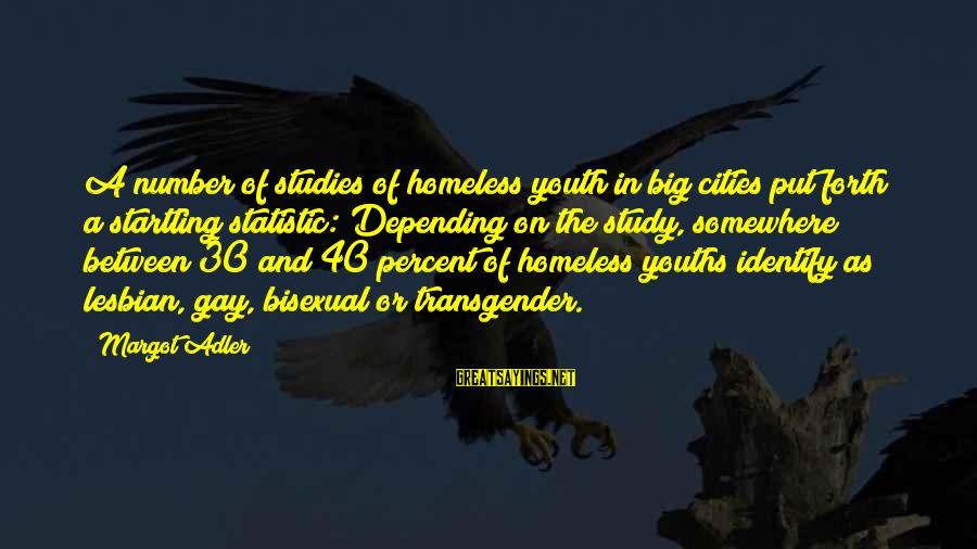 Youths Sayings By Margot Adler: A number of studies of homeless youth in big cities put forth a startling statistic: