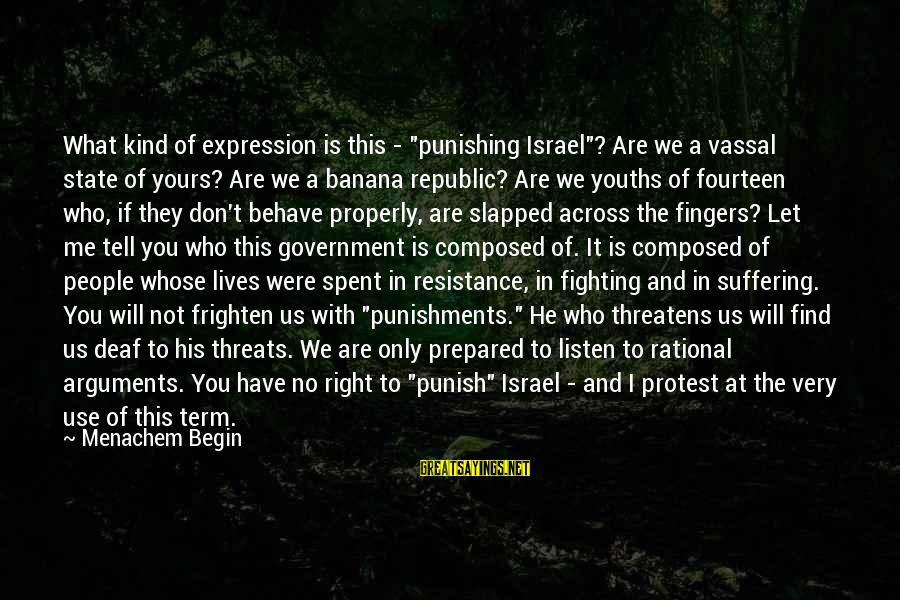 """Youths Sayings By Menachem Begin: What kind of expression is this - """"punishing Israel""""? Are we a vassal state of"""