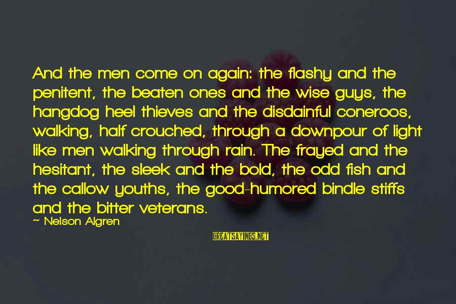 Youths Sayings By Nelson Algren: And the men come on again: the flashy and the penitent, the beaten ones and