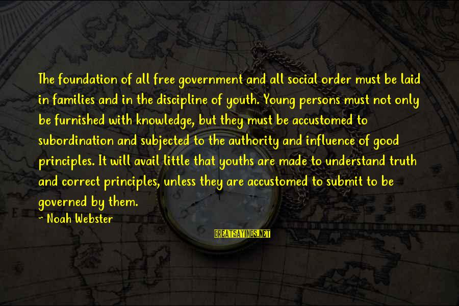Youths Sayings By Noah Webster: The foundation of all free government and all social order must be laid in families