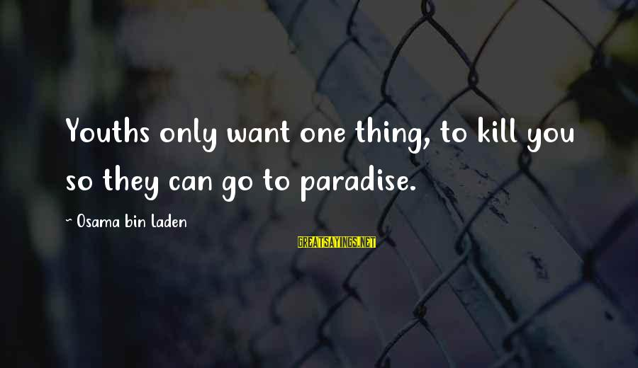 Youths Sayings By Osama Bin Laden: Youths only want one thing, to kill you so they can go to paradise.