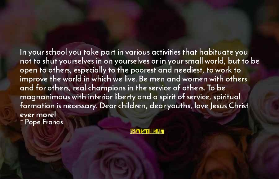 Youths Sayings By Pope Francis: In your school you take part in various activities that habituate you not to shut