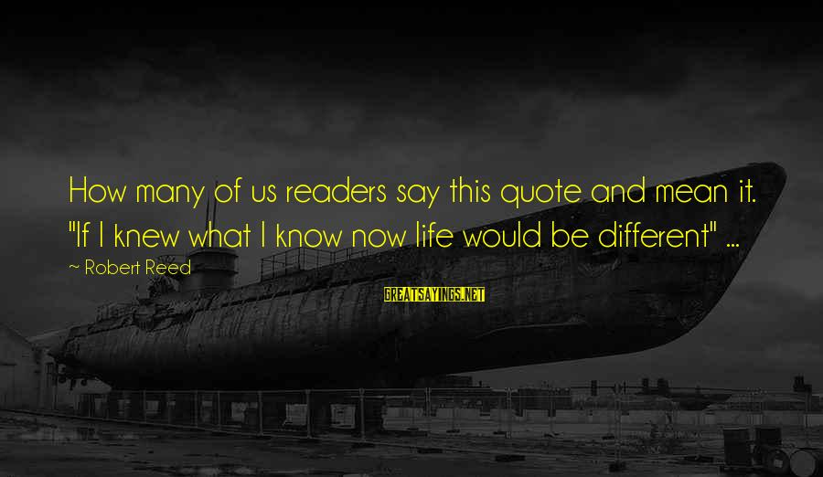 """Youths Sayings By Robert Reed: How many of us readers say this quote and mean it. """"If I knew what"""