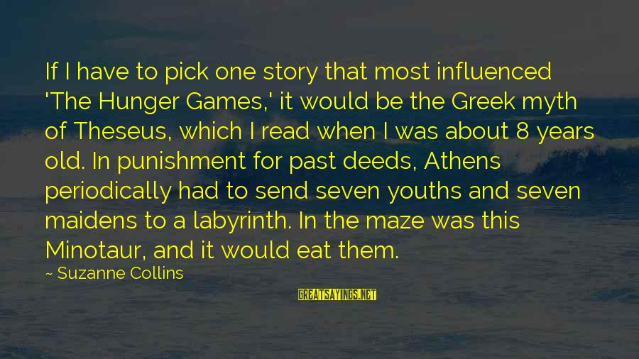 Youths Sayings By Suzanne Collins: If I have to pick one story that most influenced 'The Hunger Games,' it would