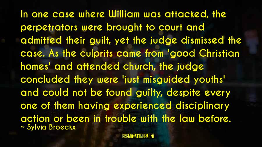 Youths Sayings By Sylvia Broeckx: In one case where William was attacked, the perpetrators were brought to court and admitted