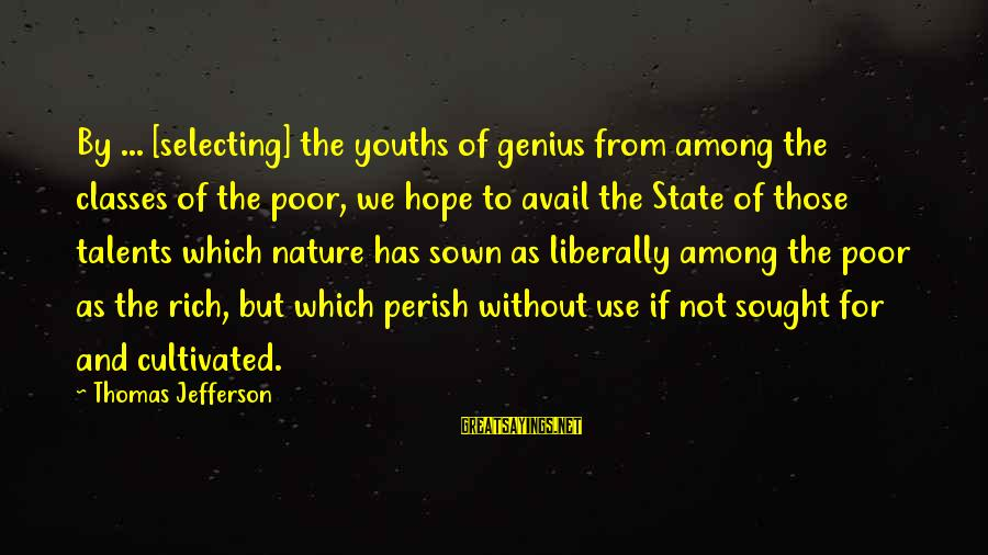 Youths Sayings By Thomas Jefferson: By ... [selecting] the youths of genius from among the classes of the poor, we