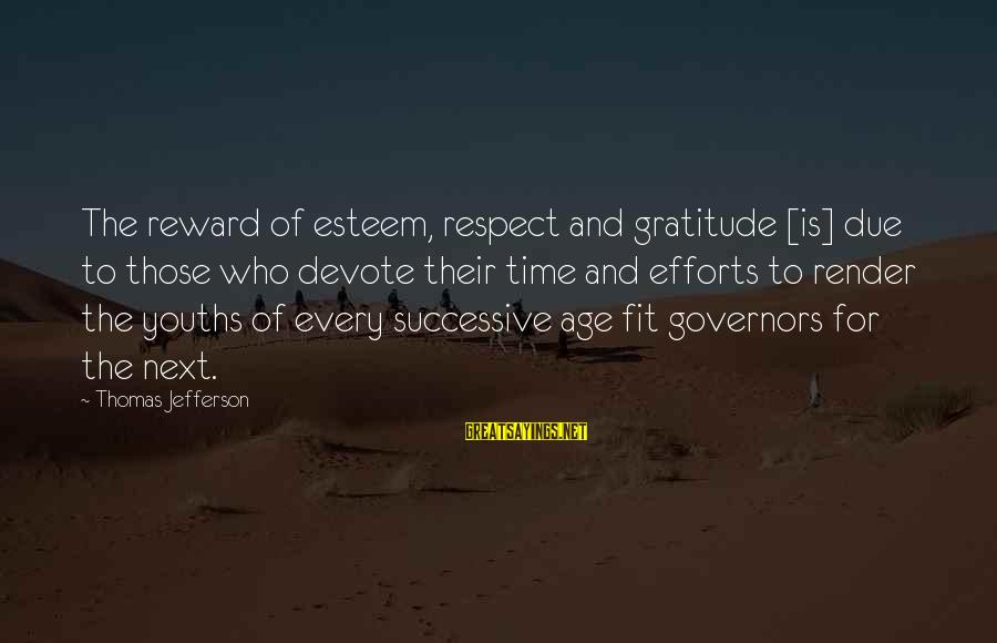 Youths Sayings By Thomas Jefferson: The reward of esteem, respect and gratitude [is] due to those who devote their time