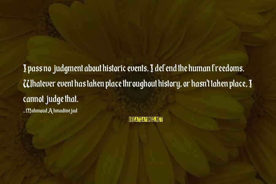 Youtube Friday Movie Sayings By Mahmoud Ahmadinejad: I pass no judgment about historic events. I defend the human freedoms. Whatever event has