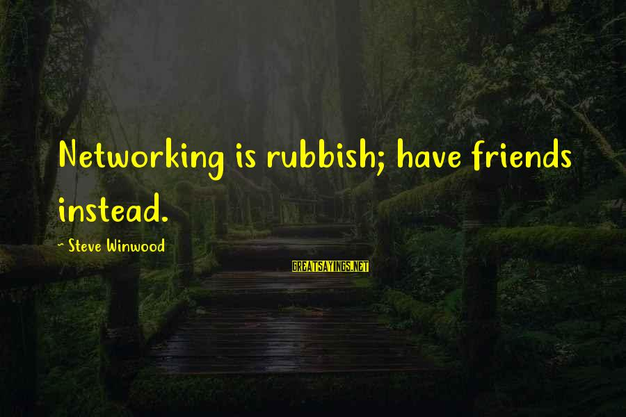 Youtube Friday Movie Sayings By Steve Winwood: Networking is rubbish; have friends instead.