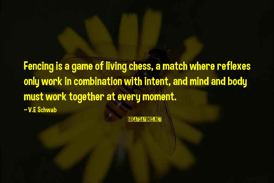 Youtube Friday Movie Sayings By V.E Schwab: Fencing is a game of living chess, a match where reflexes only work in combination