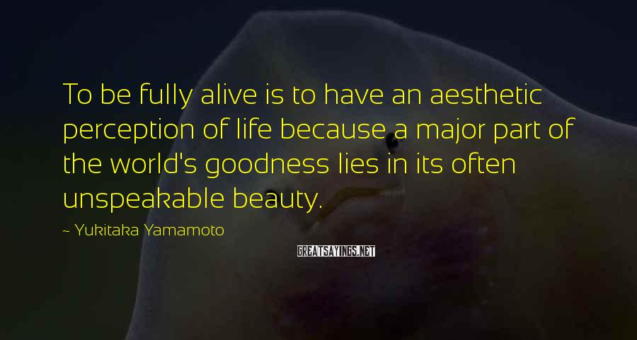 Yukitaka Yamamoto Sayings: To be fully alive is to have an aesthetic perception of life because a major