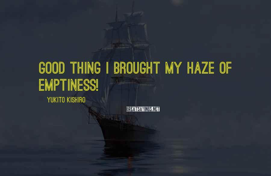Yukito Kishiro Sayings: Good thing I brought my haze of emptiness!