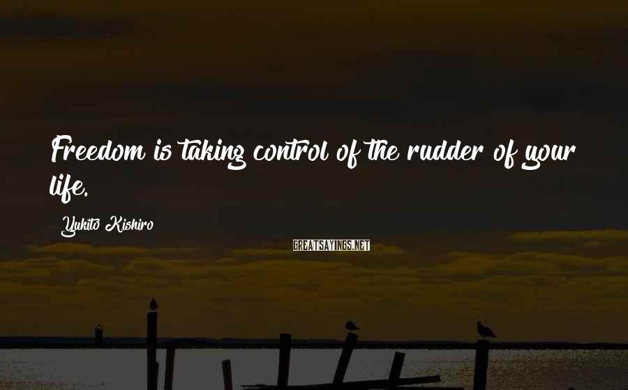 Yukito Kishiro Sayings: Freedom is taking control of the rudder of your life.