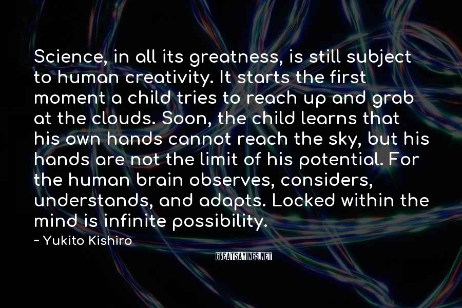 Yukito Kishiro Sayings: Science, in all its greatness, is still subject to human creativity. It starts the first
