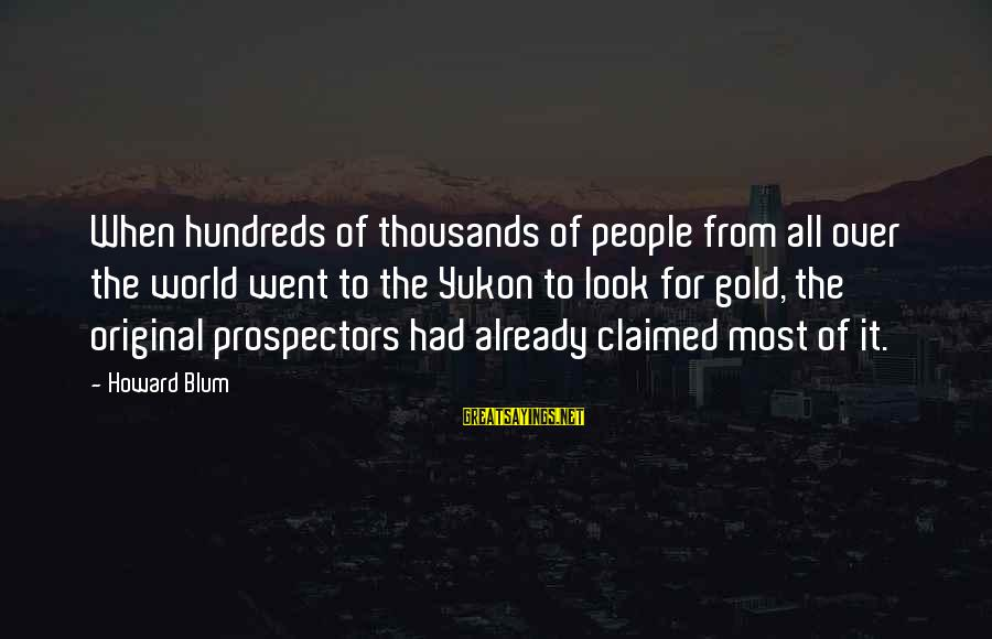 Yukon Gold Sayings By Howard Blum: When hundreds of thousands of people from all over the world went to the Yukon