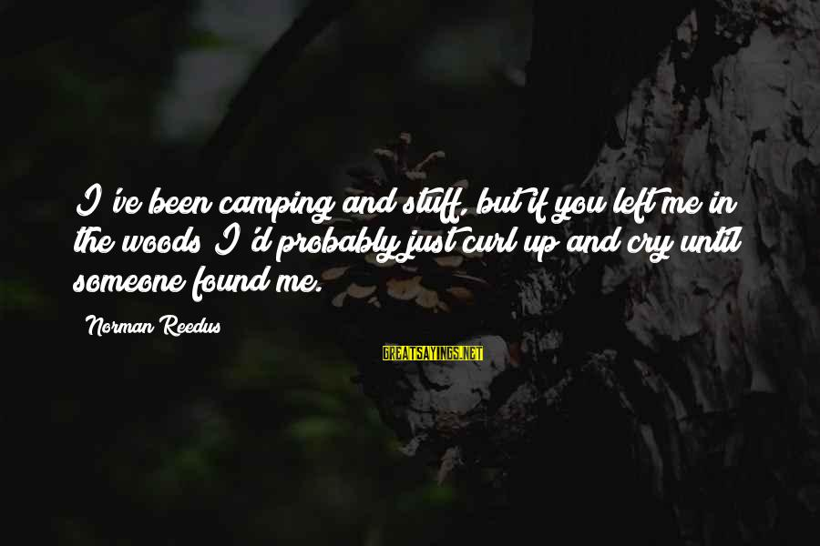 Yusei Fudo Sayings By Norman Reedus: I've been camping and stuff, but if you left me in the woods I'd probably