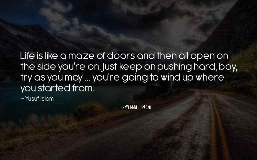 Yusuf Islam Sayings: Life is like a maze of doors and then all open on the side you're