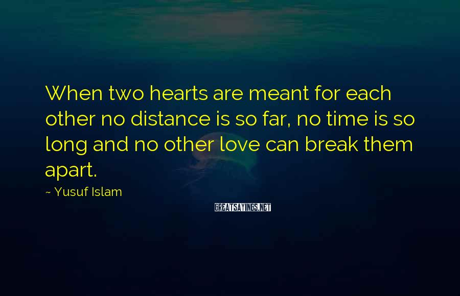 Yusuf Islam Sayings: When two hearts are meant for each other no distance is so far, no time