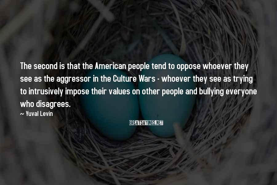 Yuval Levin Sayings: The second is that the American people tend to oppose whoever they see as the
